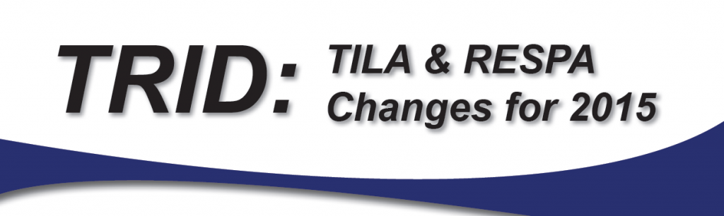 TRID - TILA and RESPA Changes